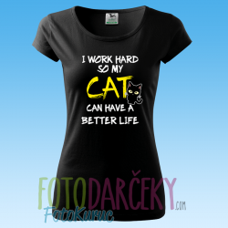 "Dámske tričko ""I work hard so my cat can have a better life"""