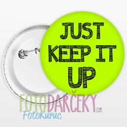 "Odznak 58mm ""Just Keep It Up"""