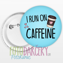 "Odznak 58mm ""I run on caffeine"""