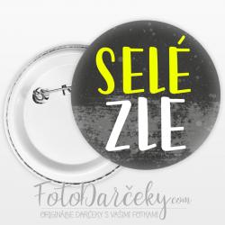 "Odznak 58mm ""SELÉ ZLE"""