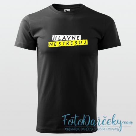 """Pánske tričko """"Hlavne nestresuj"""""""
