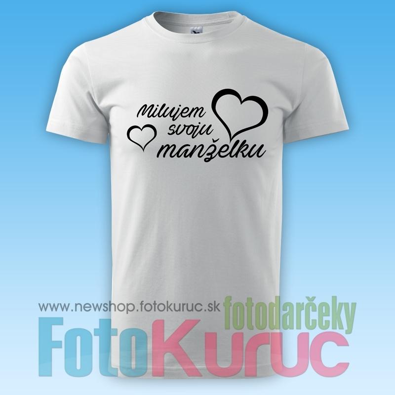 """4da47372d5e8 Tričko pánske """"Milujem svoju manželku"""" - FOTODARČEKY FOTO-KURUC ..."""